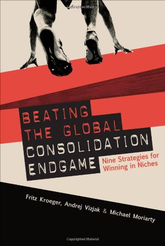 Beating the Global Consolidation Endgame: Nine Strategies for Winning in Niches 9780071590761