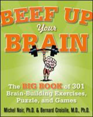 Beef Up Your Brain: The Big Book of 301 Brain-Building Exercises, Puzzles and Games 9780071700580