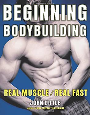 Beginning Bodybuilding: Real Muscle/Real Fast 9780071495769