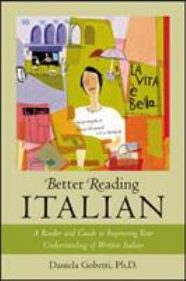 Better Reading Italian: A Reader and Guide to Improving Your Understanding Written Italian 9780071391382