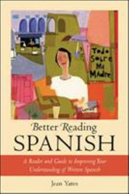 Better Reading Spanish: A Reader and Guide to Improving Your Understanding of Written Spanish 9780071391375