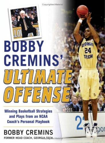 Bobby Cremins' Ultimate Offense: Winning Basketball Strategies and Plays from an NCAA Coach's Personal Playbook 9780071479172