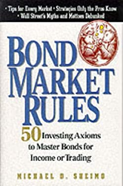 Bond Market Rules: Fifty Investing Axioms to Master Bonds for Income or Trading 9780071348607
