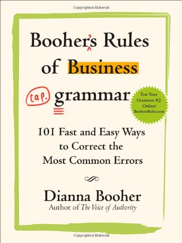 Booher's Rules of Business Grammar: 101 Fast and Easy Ways to Correct the Most Common Errors 9780071486682