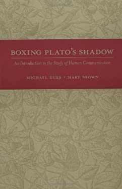 Boxing Plato's Shadow: An Introduction to the Study of Human Communication 9780072483901
