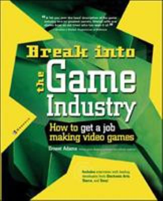 Break Into the Game Industry: How to Get a Job Making Video Games 9780072226607