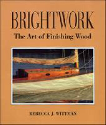 Brightwork: The Art of Finishing Wood 9780071579810