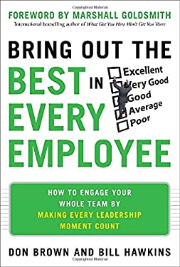 Bring Out the Best in Every Employee: How to Engage Your Whole Team by Making Every Leadership Moment Count 9780071787130