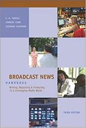 Broadcast News Handbook: Writing, Reporting and Producing in a Converging Media World [With CDROM]