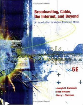 Broadcasting, Cable, the Internet and Beyond: An Introduction to Modern Electronic Media 9780072493832