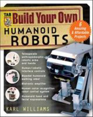 Build Your Own Humanoid Robots Build Your Own Humanoid Robots: 6 Amazing and Affordable Projects 6 Amazing and Affordable Projects 9780071422741