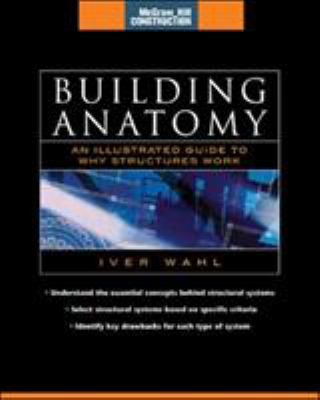 Building Anatomy (McGraw-Hill Construction Series): An Illustrated Guide to How Structures Work 9780071432139