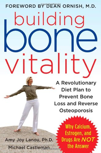 Building Bone Vitality: A Revolutionary Diet Plan to Prevent Bone Loss and Reverse Osteoporosis--Without Dairy Foods, Calcium, Estrogen, or Drugs 9780071600194