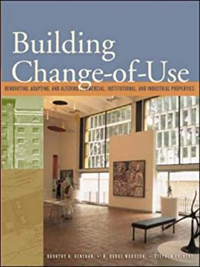 Building Change-Of-Use: Renovating, Adapting, and Altering Commercial, Institutional, and Industrial Properties 9780071384810