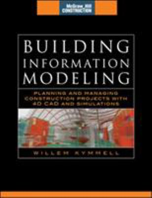 Building Information Modeling: Planning and Managing Construction Projects with 4D CAD and Simulations 9780071494533