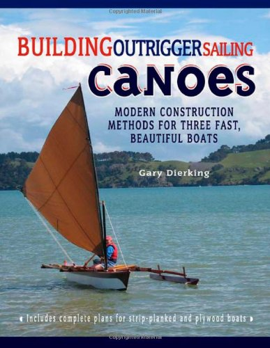 Building Outrigger Sailing Canoes: Modern Construction Methods for Three Fast, Beautiful Boats 9780071487917