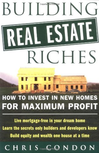 Building Real Estate Riches: How to Invest in New Homes for Maximum Profit 9780071436830