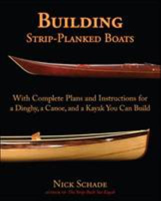 Building Strip-Planked Boats: With Complete Plans and Instructions for a Dinghy, a Canoe, and a Kayak You Can Build 9780071475242