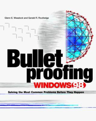 Bullet Proofing Windows 98: Solving the Most Common Problems Before They Happen [With *] 9780079136893
