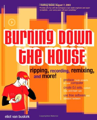 Burning Down the House: Ripping, Recording, Remixing, and More! 9780072228793