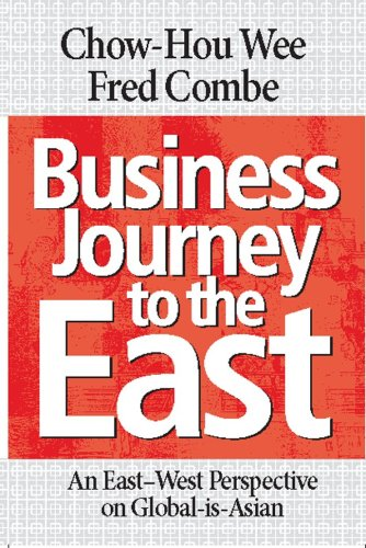 Business Journey to the East: An East-West Perspective on Global-Is-Asian 9780071278027