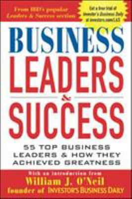 Business Leaders & Success: 55 Top Business Leaders & How They Achieved Greatness 9780071426800