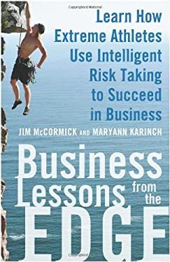 Business Lessons from the Edge: Learn How Extreme Athletes Use Intelligent Risk-Taking to Succeed in Business 9780071626989