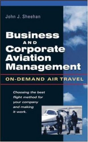 Business and Corporate Aviation Management: On-Demand Air Travel 9780071412278