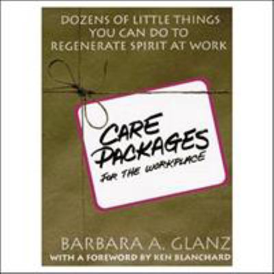 C.A.R.E. Packages for the Workplace: Dozens of Little Things You Can Do to Regenerate Spirit at Work 9780070242678