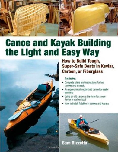 Canoe and Kayak Building the Light and Easy Way: How to Build Tough, Super-Safe Boats in Kevlar, Carbon, or Fiberglass 9780071597357