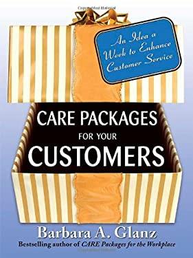 Care Packages for Your Customers: An Idea a Week to Enhance Customer Service 9780071484213
