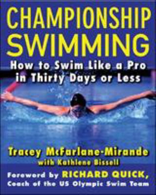 Championship Swimming: How to Improve Your Technique and Swim Faster in 30 Days or Less 9780071447300