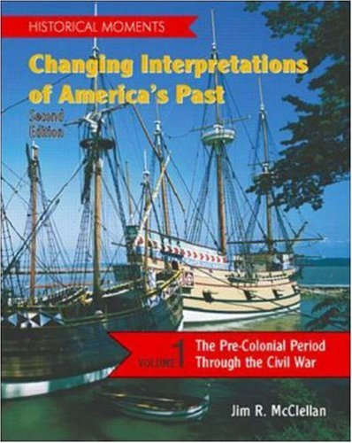 Changing Interpretations of America's Past: The Pre-Colonial Period Through the Civil War 9780072285062