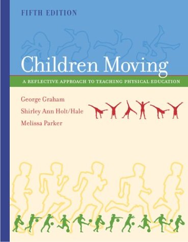 Children Moving: A Reflective Approach to Teaching Physical Education with Powerweb 9780072552331