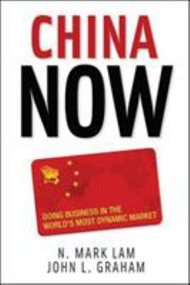China Now: Doing Business in the World's Most Dynamic Market 9780071472548