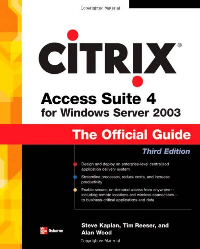Citrix Access Suite 4 for Windows Server 2003: The Official Guide, Third Edition 9780072262896