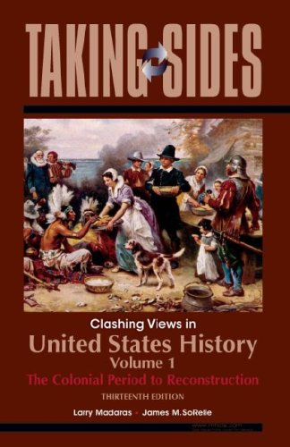 taking sides clashing views in united states history vol 1 the colonial period to reconstruction Taking sides: clashing views in united states history, volume 1: the colonial period to reconstruction by larry madaras (2016-01-27): larry madarasjames sorelle: books - amazonca.