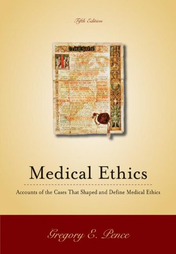Classic Cases in Medical Ethics: Accounts of the Cases and Issues That Define Medical Ethics 9780073535739