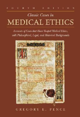 Classic Cases in Medical Ethics: Accounts of Cases That Have Shaped Medical Ethics, with Philosophical, Legal, and Historical Backgrounds 9780072829358