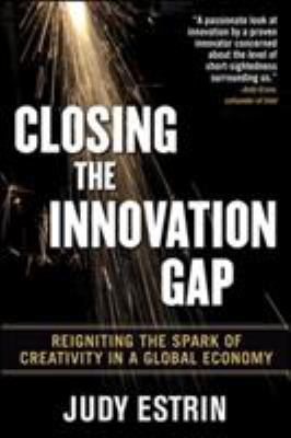 Closing the Innovation Gap: Reigniting the Spark of Creativity in a Global Economy 9780071499873