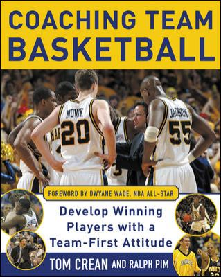 Coaching Team Basketball: Develop Winning Players with a Team-First Attitude 9780071465656