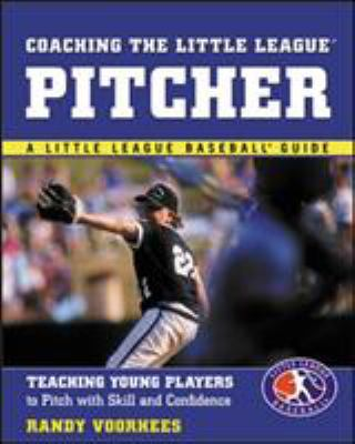 Coaching the Little League Pitcher: Teaching Young Players to Pitch with Skill and Confidence 9780071408066