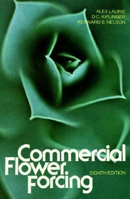 Commercial Flower Forcing: The Fundamentals and Their Practical Application to the Culture of Greenhouse Crops 9780070366336