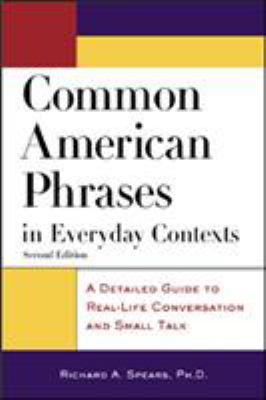 Common American Phrases in Everyday Contexts: A Detailed Guide to Real-Life Conversation and Small Talk 9780071405607