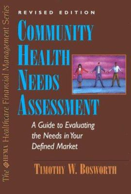 Community Health Needs Assessment: The Healthcare Professional's Guide to Evaluating the Needs in Your Defined Market 9780070071094