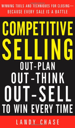 Competitive Selling: Out-Plan, Out-Think, and Out-Sell to Win Every Time 9780071738897