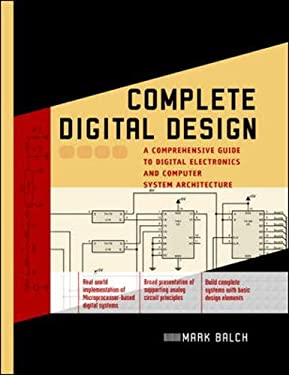 Complete Digital Design: A Comprehensive Guide to Digital Electronics and Computer System Architecture 9780071409278