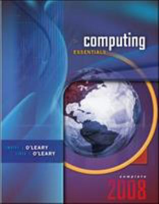 Computing Essentials 2008, Complete Edition 9780073516707