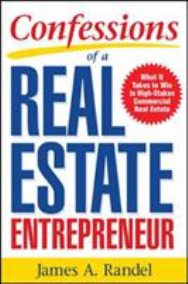 Confessions of a Real Estate Entrepreneur: What It Takes to Win in High-Stakes Commercial Real Estate 9780071467933