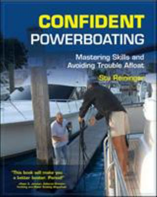 Confident Powerboating: Mastering Skills and Avoiding Trouble Afloat 9780071482578